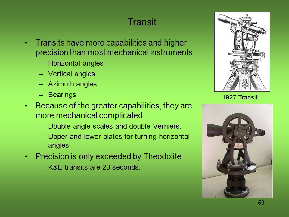 Transit Transits have more capabilities and higher precision than most mechanical instruments. Horizontal angles.