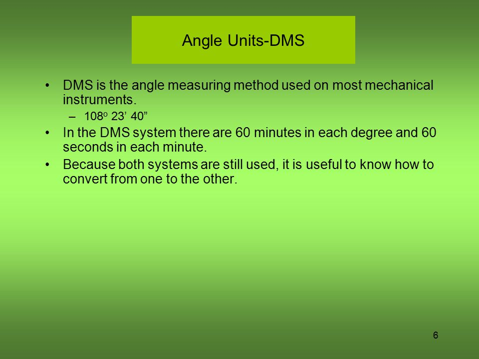 Angle Units-DMS DMS is the angle measuring method used on most mechanical instruments. 108o 23' 40