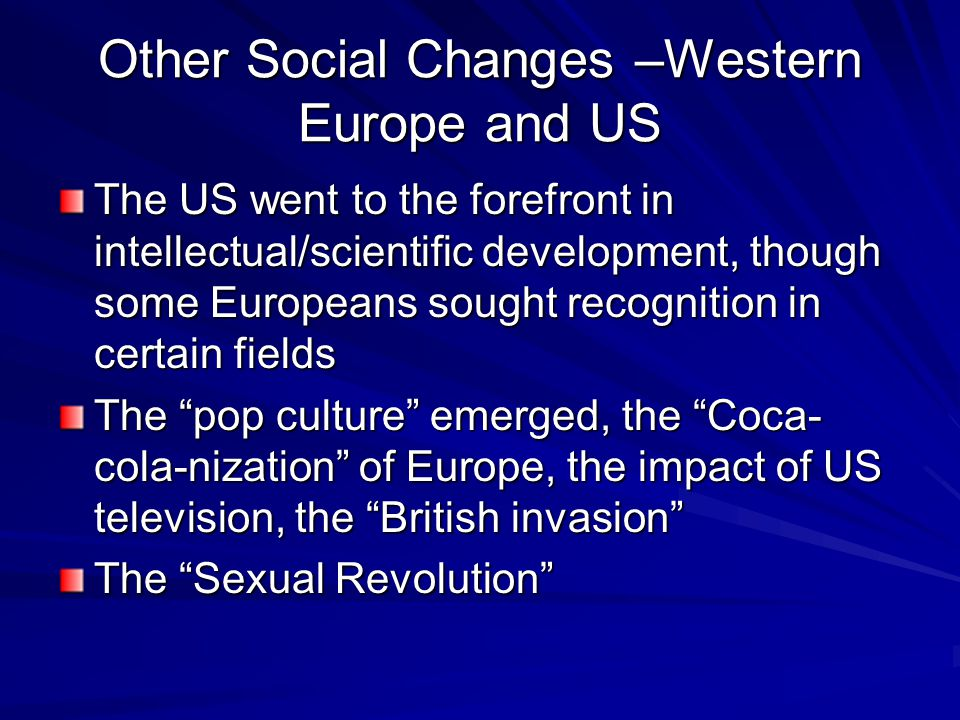 Other Social Changes –Western Europe and US