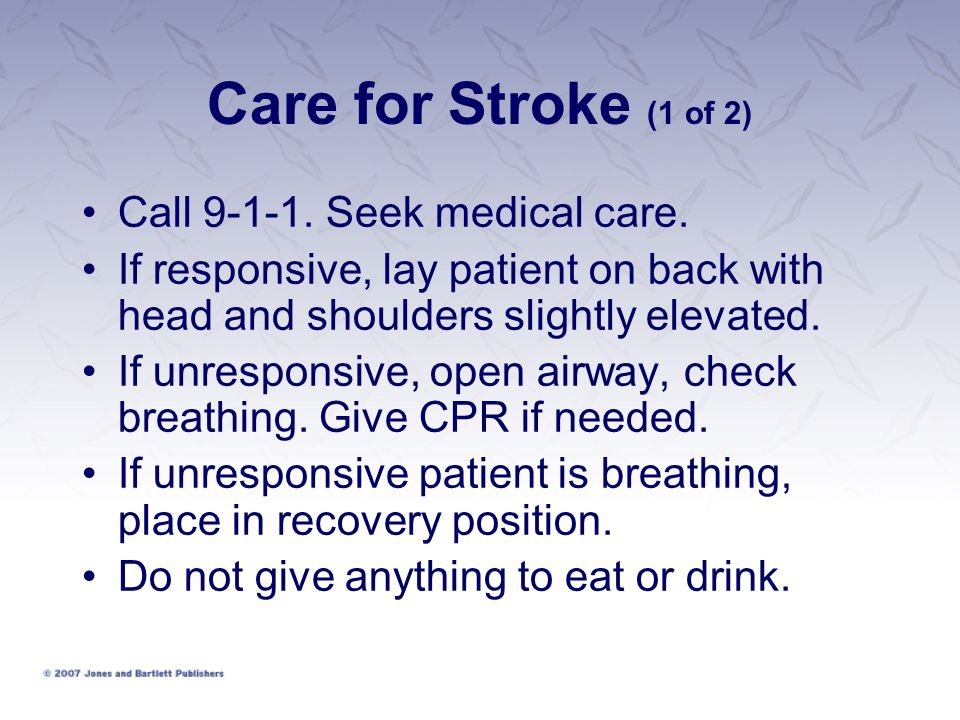 Care for Stroke (1 of 2) Call 9-1-1. Seek medical care.