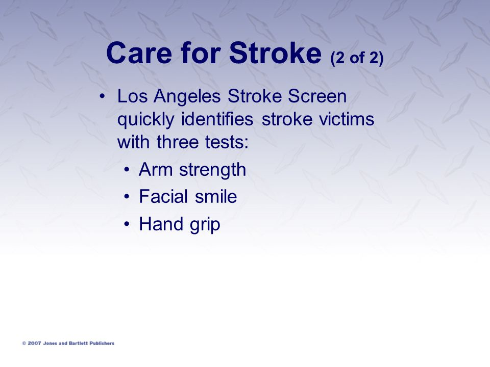Care for Stroke (2 of 2) Los Angeles Stroke Screen quickly identifies stroke victims with three tests: