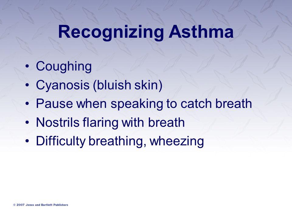 Recognizing Asthma Coughing Cyanosis (bluish skin)