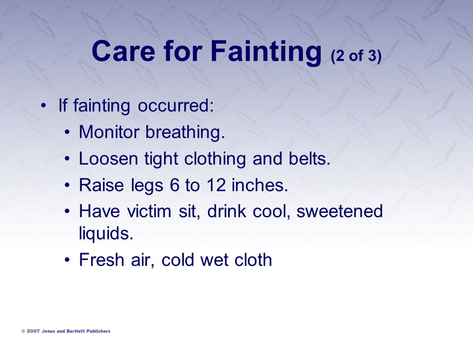 Care for Fainting (2 of 3) If fainting occurred: Monitor breathing.