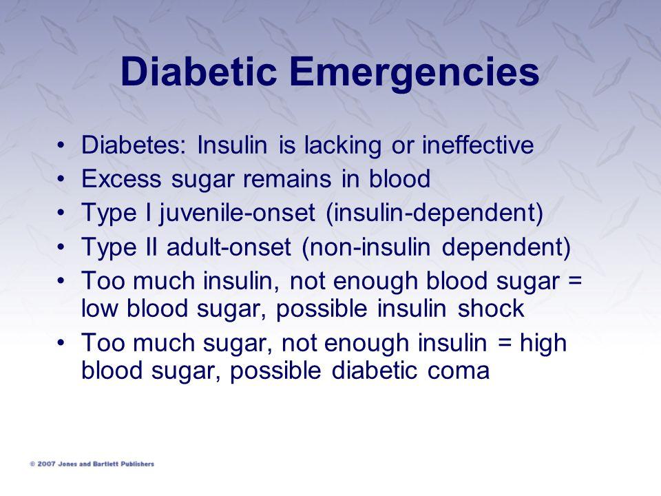 Diabetic Emergencies Diabetes: Insulin is lacking or ineffective