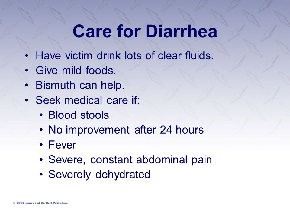 Care for Diarrhea Have victim drink lots of clear fluids.
