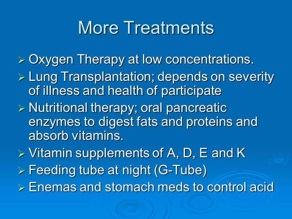 More Treatments Oxygen Therapy at low concentrations.