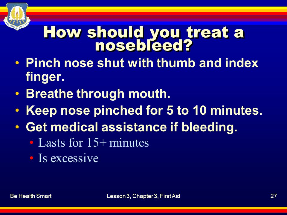How should you treat a nosebleed