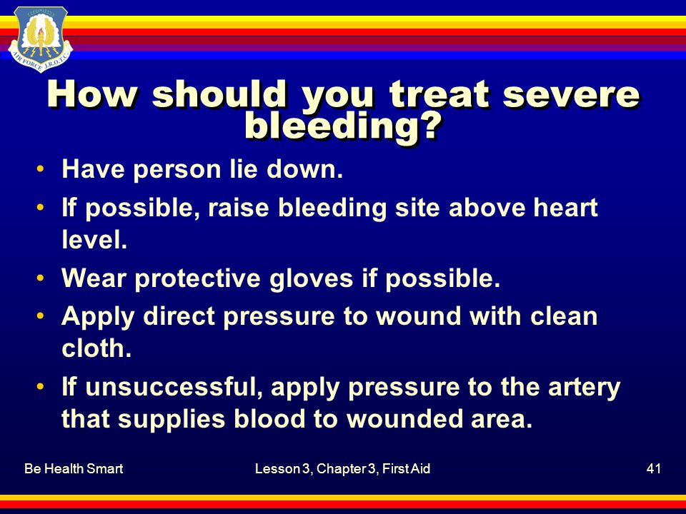 How should you treat severe bleeding