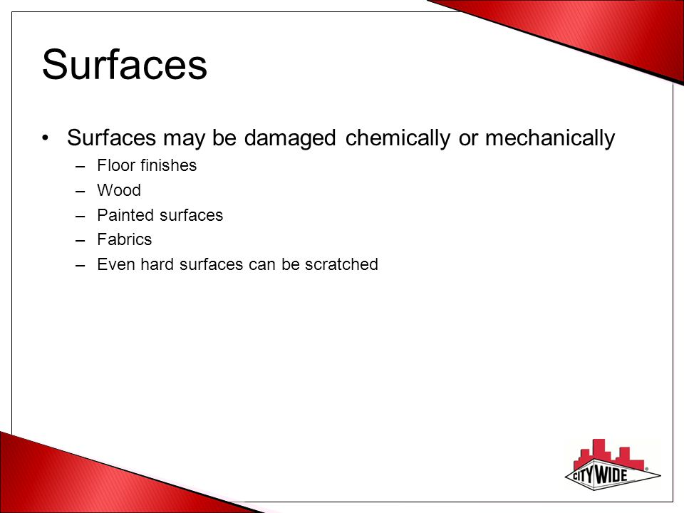 Surfaces Surfaces may be damaged chemically or mechanically