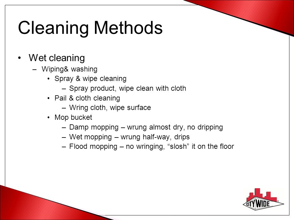 Cleaning Methods Wet cleaning Wiping& washing Spray & wipe cleaning