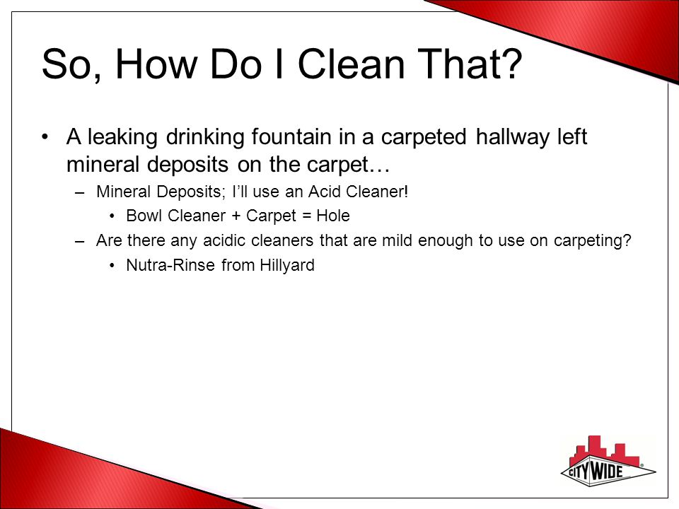 So, How Do I Clean That A leaking drinking fountain in a carpeted hallway left mineral deposits on the carpet…