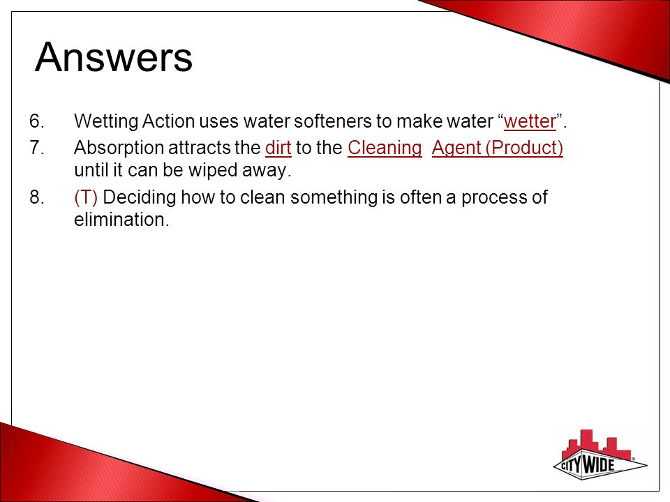 Answers Wetting Action uses water softeners to make water wetter .