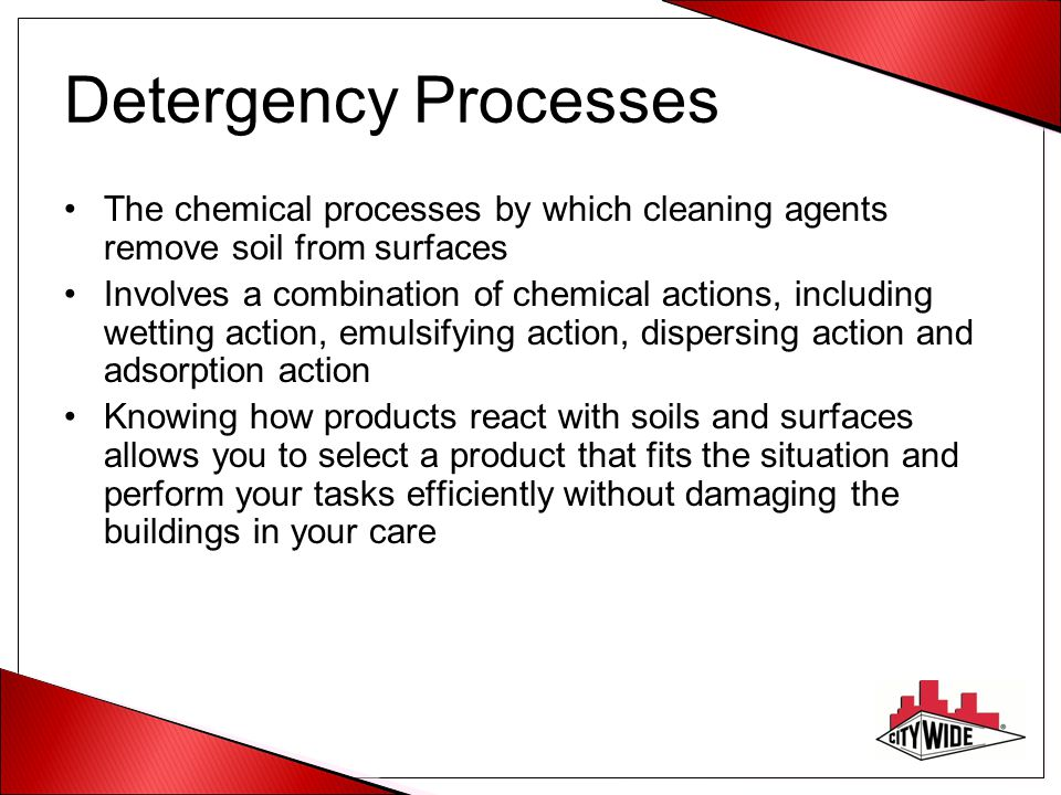 Detergency Processes The chemical processes by which cleaning agents remove soil from surfaces.