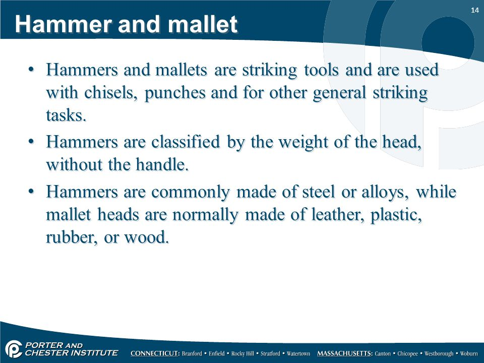 Hammer and mallet Hammers and mallets are striking tools and are used with chisels, punches and for other general striking tasks.
