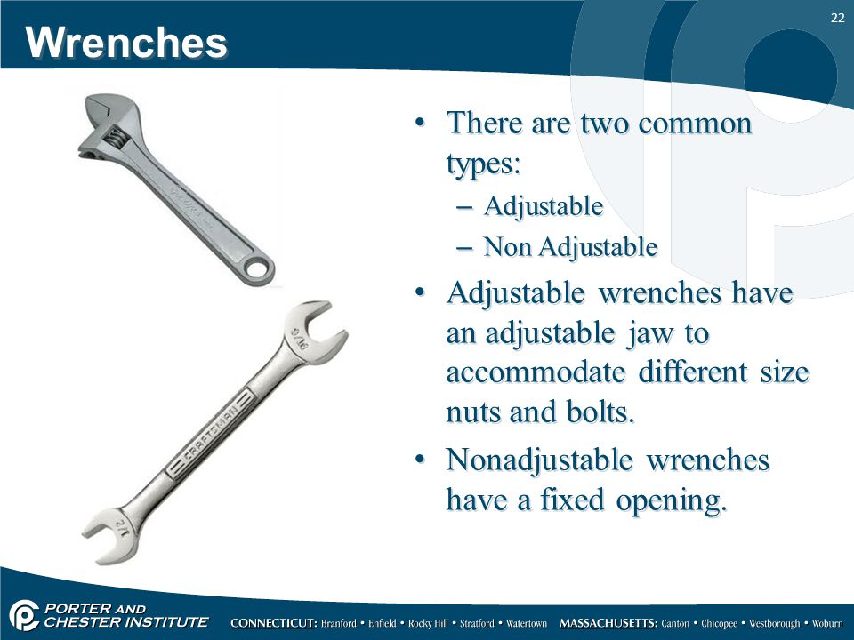 Wrenches There are two common types:
