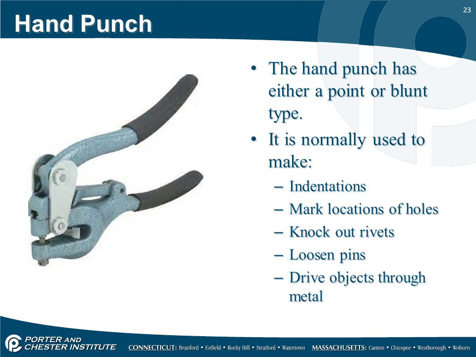 Hand Punch The hand punch has either a point or blunt type.