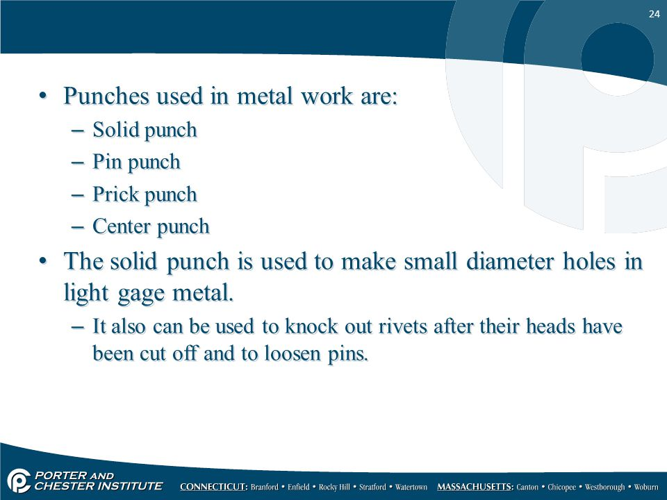 Punches used in metal work are: