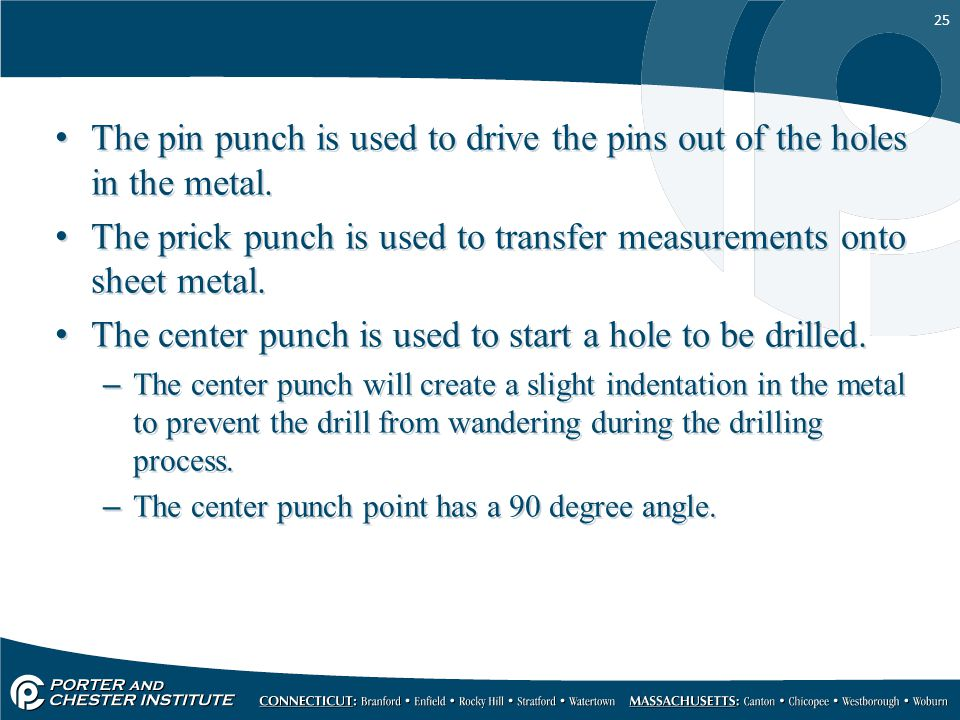 The pin punch is used to drive the pins out of the holes in the metal.