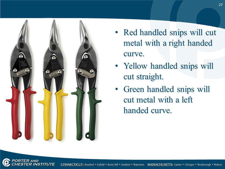 Red handled snips will cut metal with a right handed curve.