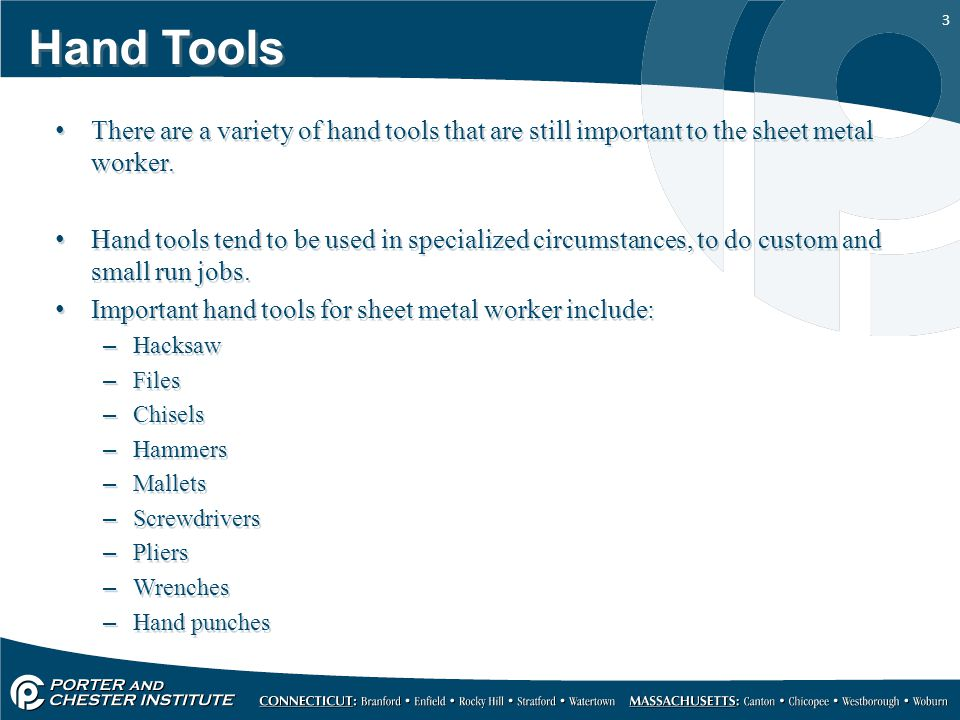 Hand Tools There are a variety of hand tools that are still important to the sheet metal worker.