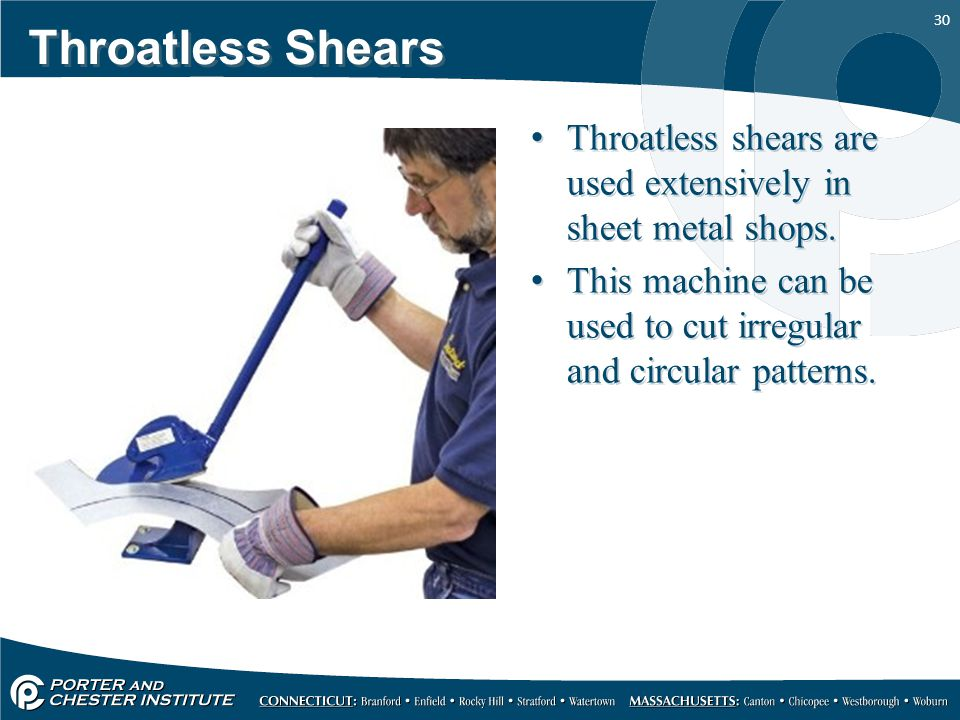 Throatless Shears Throatless shears are used extensively in sheet metal shops.