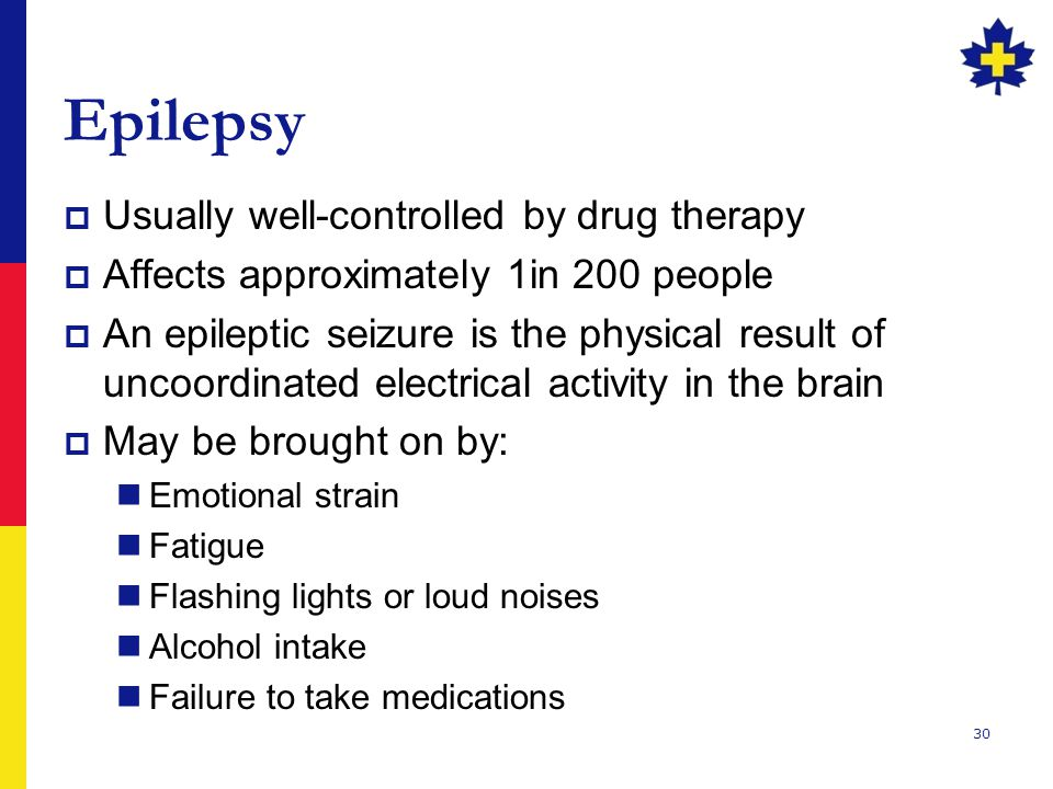 Epilepsy Usually well-controlled by drug therapy