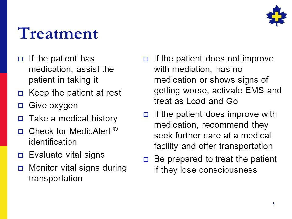 Treatment If the patient has medication, assist the patient in taking it. Keep the patient at rest.