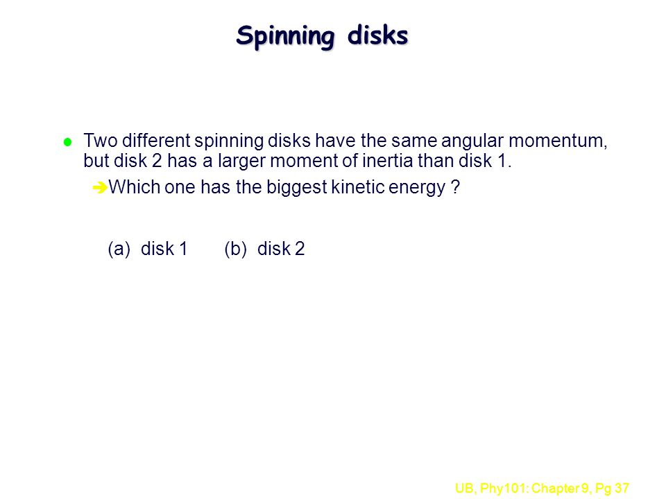 Spinning disks Two different spinning disks have the same angular momentum, but disk 2 has a larger moment of inertia than disk 1.