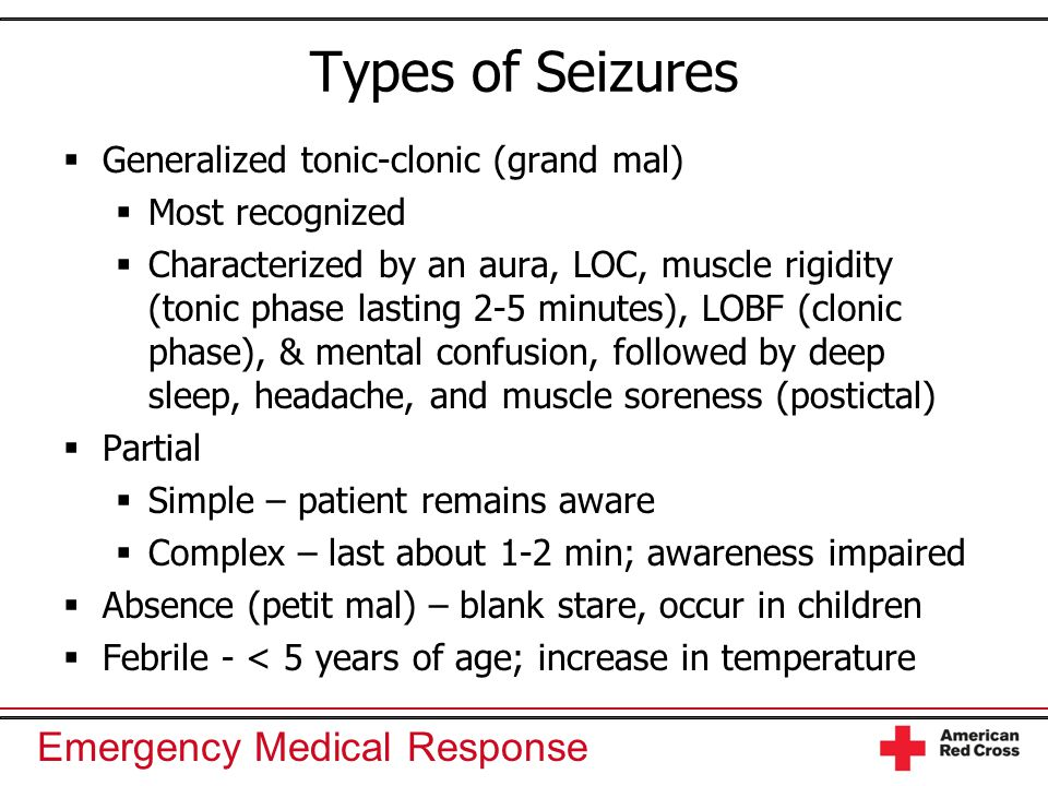 Types of Seizures Generalized tonic-clonic (grand mal) Most recognized