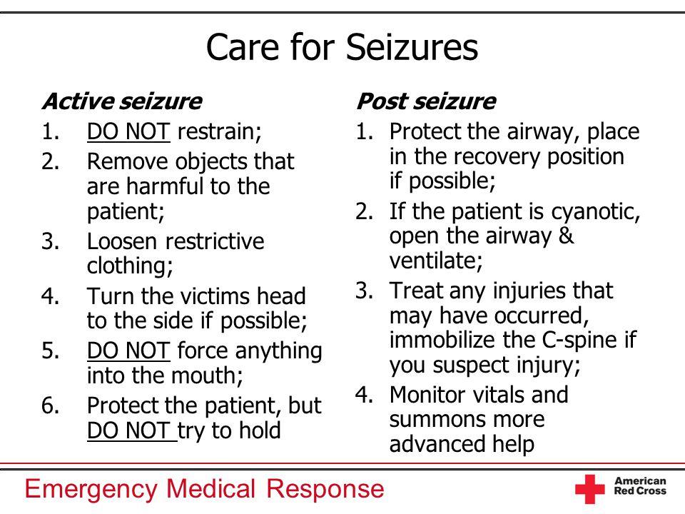 Care for Seizures Active seizure DO NOT restrain;