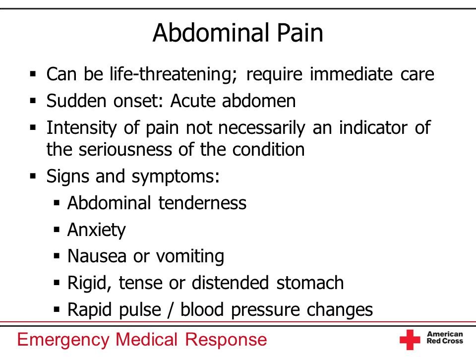Abdominal Pain Can be life-threatening; require immediate care