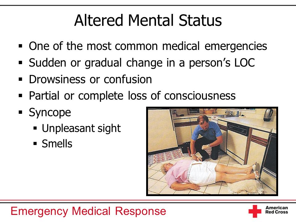 Altered Mental Status One of the most common medical emergencies