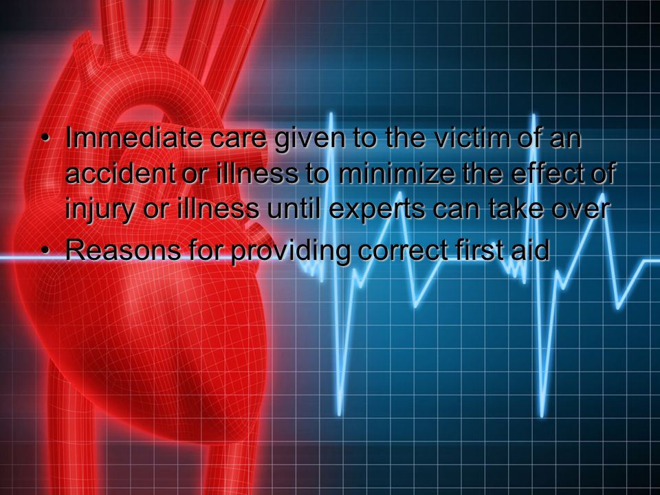 Immediate care given to the victim of an accident or illness to minimize the effect of injury or illness until experts can take over