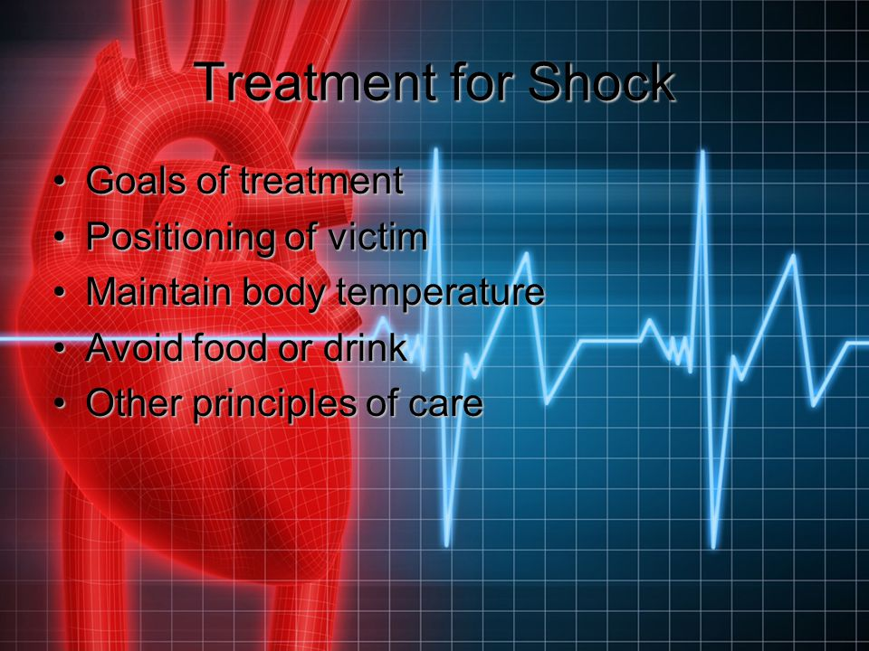 Treatment for Shock Goals of treatment Positioning of victim
