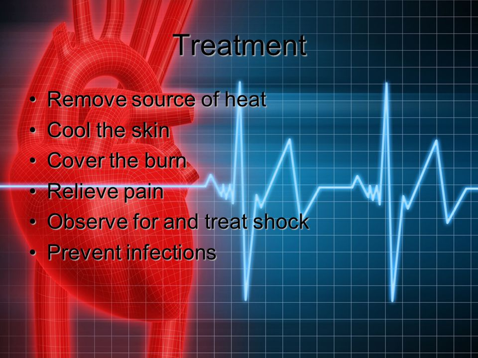 Treatment Remove source of heat Cool the skin Cover the burn