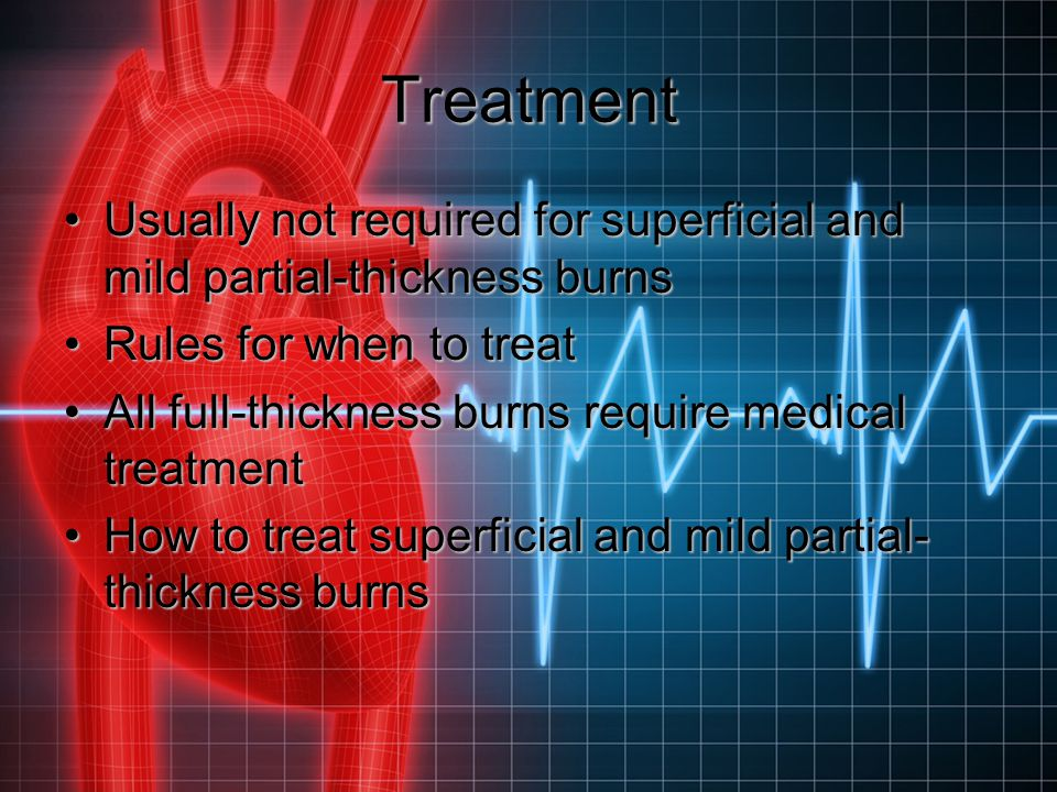 Treatment Usually not required for superficial and mild partial-thickness burns. Rules for when to treat.