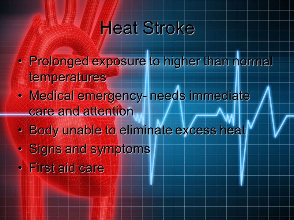 Heat Stroke Prolonged exposure to higher than normal temperatures