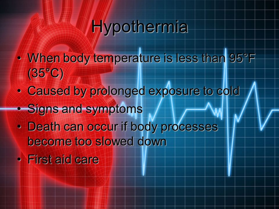 Hypothermia When body temperature is less than 95°F (35°C)