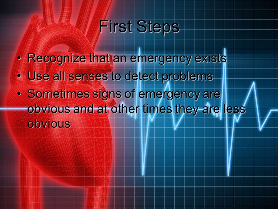 First Steps Recognize that an emergency exists