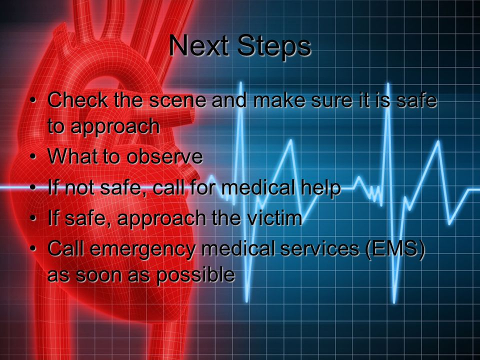 Next Steps Check the scene and make sure it is safe to approach