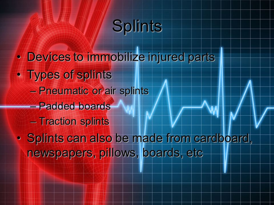 Splints Devices to immobilize injured parts Types of splints