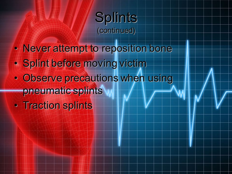 Splints (continued) Never attempt to reposition bone