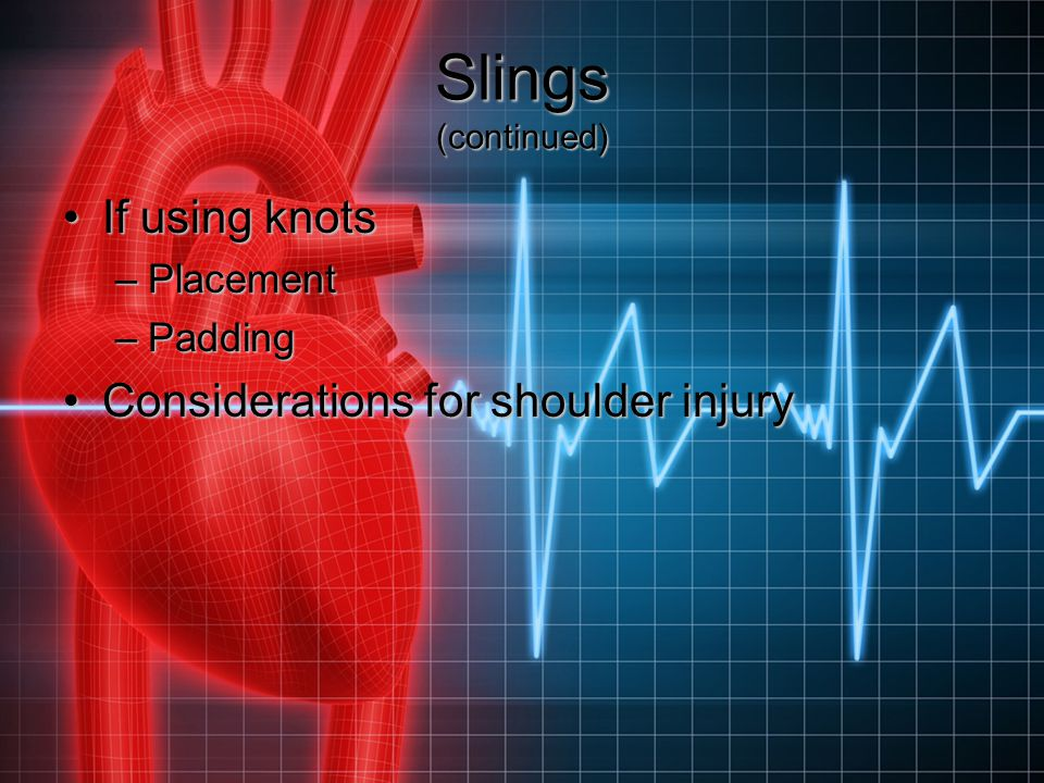 Slings (continued) If using knots Considerations for shoulder injury
