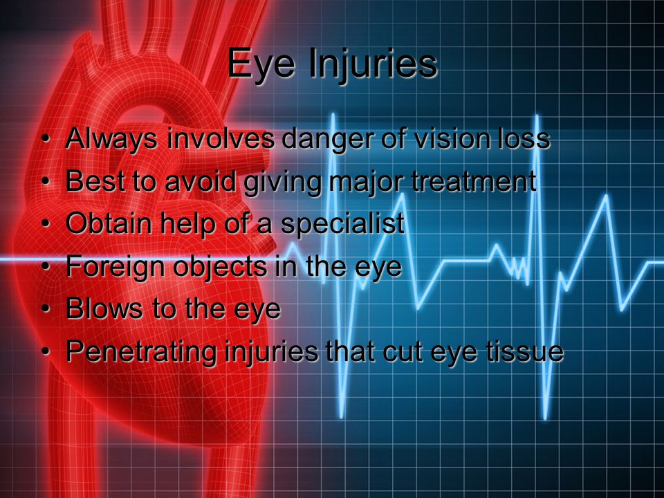 Eye Injuries Always involves danger of vision loss