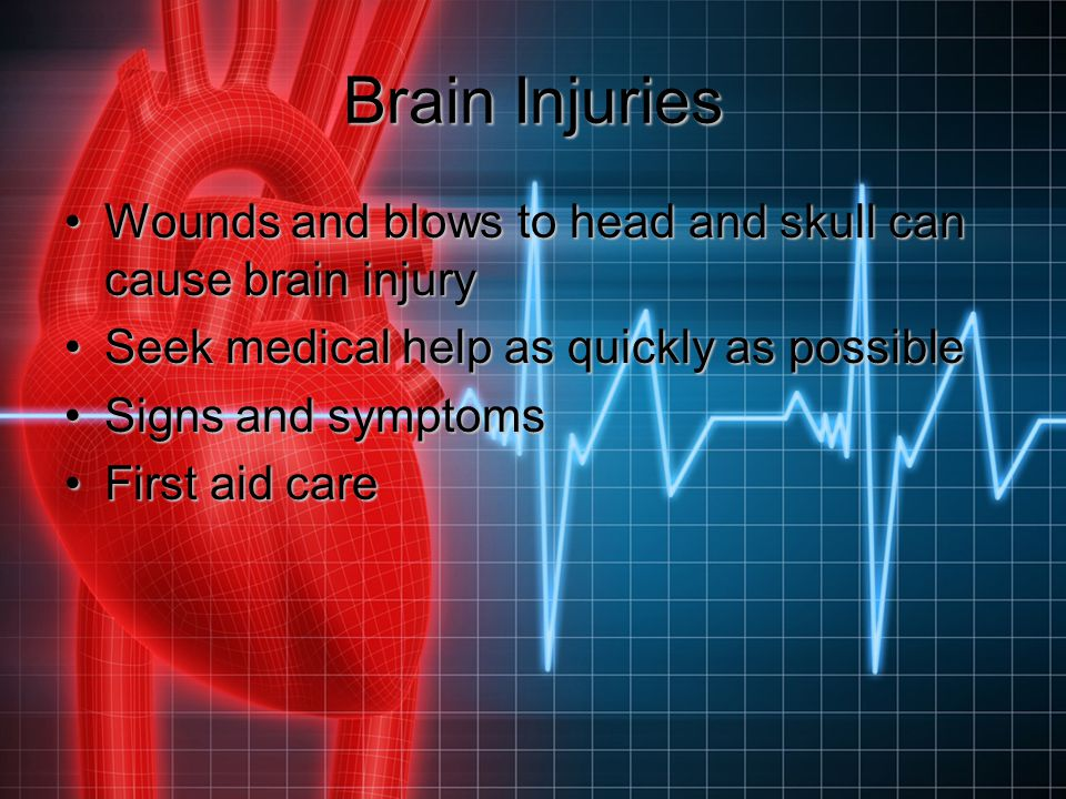 Brain Injuries Wounds and blows to head and skull can cause brain injury. Seek medical help as quickly as possible.