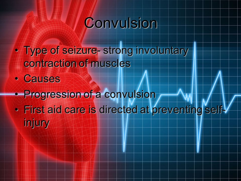 Convulsion Type of seizure- strong involuntary contraction of muscles