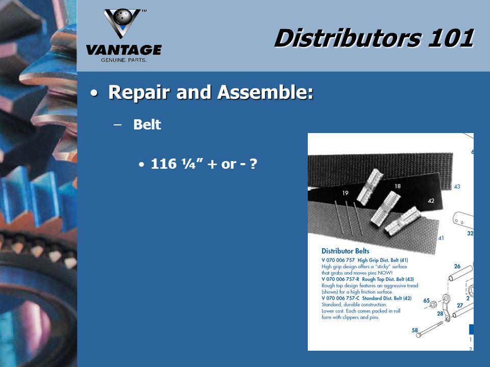 Distributors 101 Repair and Assemble: Belt 116 ¼ + or -