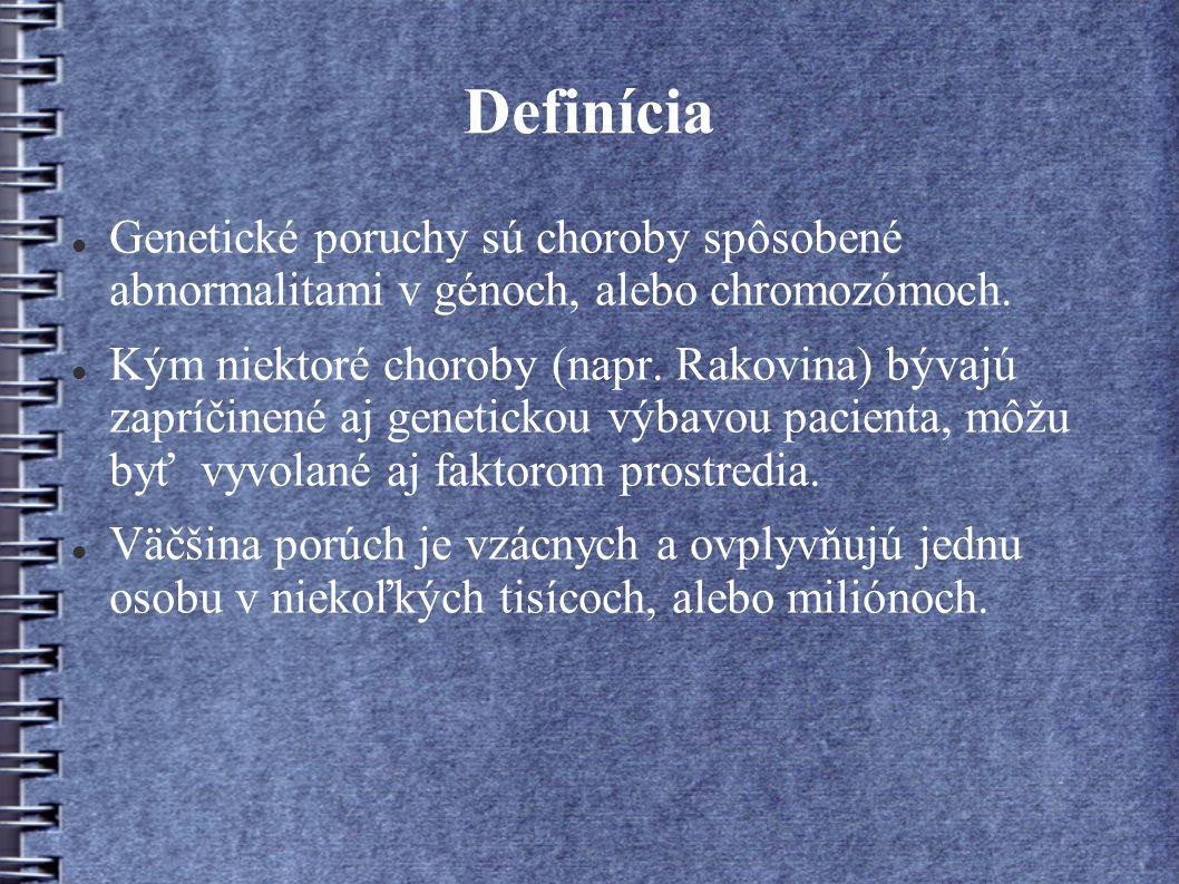 Definícia Genetické poruchy sú choroby spôsobené abnormalitami v génoch, alebo chromozómoch.