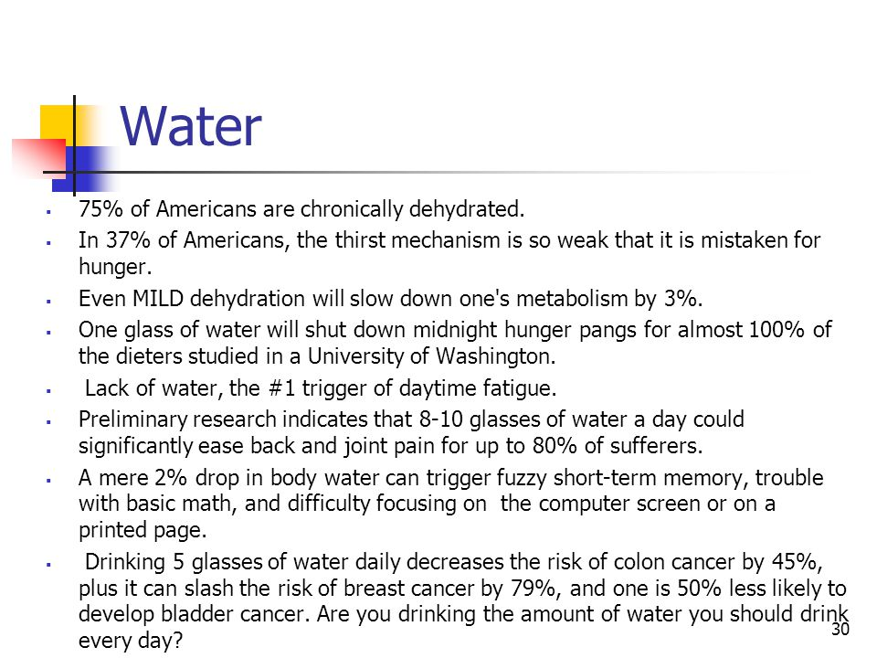 Water 75% of Americans are chronically dehydrated.