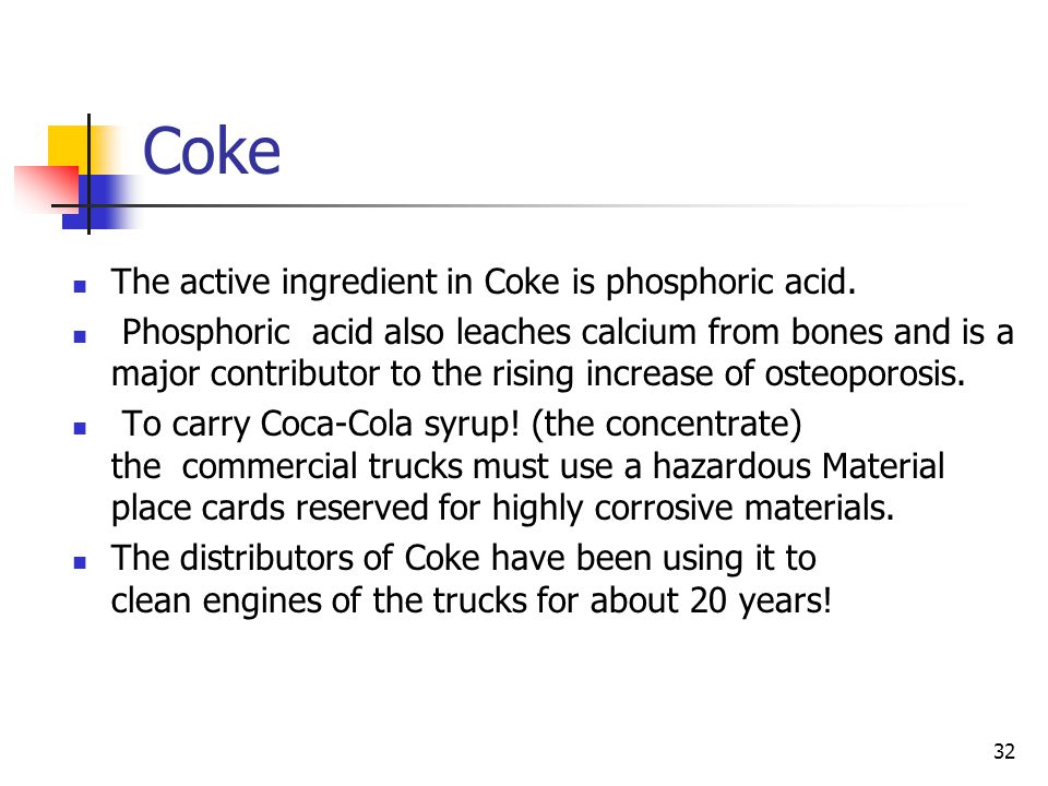 Coke The active ingredient in Coke is phosphoric acid.